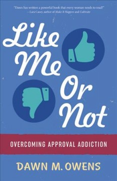 Like Me or Not : Overcoming Approval Addiction - Dawn M Owens