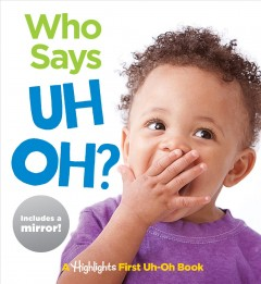 Who Says Uh Oh? : A Highlights First Uh-oh Book -  Highlights (COR)