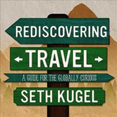 Rediscovering Travel : A Guide for the Globally Curious - Seth; Tait Kugel