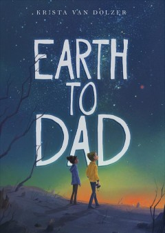 Earth to Dad - Krista Van Dolzer
