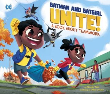 Batman and Batgirl unite! : a book about teamwork - Michael Dahl