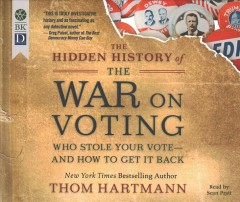 Hidden History of the War on Voting : Who Stole Your Vote and How to Get It Back - Thom; Pratt Hartmann