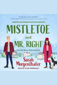 Mistletoe and Mr. Right : how the moose stole Christmas - Sarah Morgenthaler