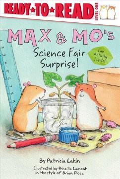 Max & Mo's science fair surprise - Patricia Lakin