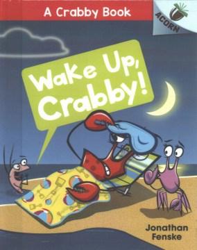 Wake up, Crabby! - Jonathan Fenske