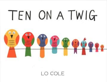 Ten on a twig - Lo Cole