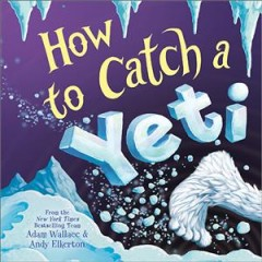 How to catch a yeti - Adam Wallace
