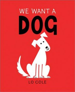 We want a dog - Lo Cole