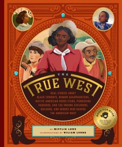 True West : Real Stories About Black Cowboys, Women Sharpshooters, Native-American Rodeo Stars, Pioneering Vaqueros, and the Unsung Explorers, Builders, and Heroes Who Shaped the American West - Mifflin; Luong Lowe
