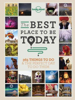 The best place to be today : 365 things to do & the perfect day to do them