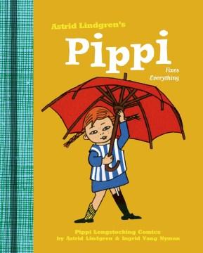 Pippi fixes everything - Astrid Lindgren