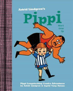 Pippi won't grow up - Astrid Lindgren