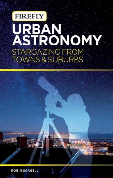 Urban astronomy : stargazing from towns & suburbs  - Robin Scagell