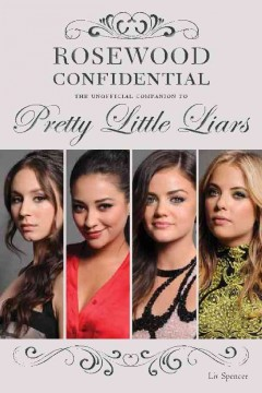 Rosewood Confidential : the Unofficial Companion to Pretty Little Liars. - Liv Spencer