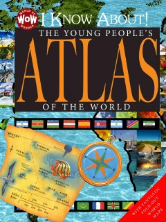 I know about! : the young people's atlas of the world
