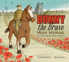 Bunny the brave war horse : based on a true story - Elizabeth MacLeod