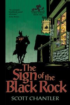 The sign of the black rock : Three Thieves Series, Book 2. Scott Chantler. - Scott Chantler