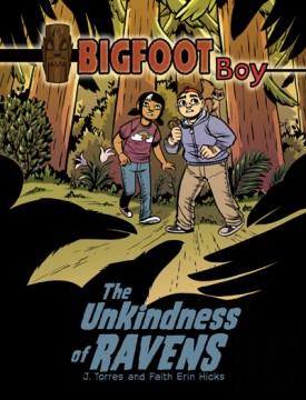 The unkindness of ravens : Bigfoot Boy Series, Book 2. J Torres. - J Torres