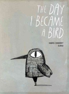 The day I became a bird - Ingrid Chabbert