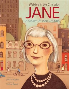 Walking in the city with Jane : a story of Jane Jacobs - Susan Hughes