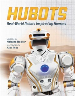 Hubots : Real-World Robots Inspired by Humans - Helaine; Ries Becker