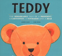 Teddy : The Remarkable Tale of a President, a Cartoonist, a Toymaker and a Bear - James; Feng Sage