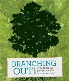 Branching Out : How Trees Are Part of Our World - Joan Marie; Ding Galat
