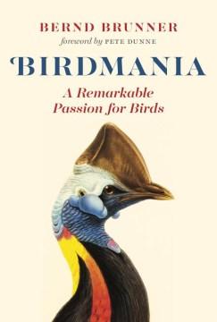 Birdmania : A Remarkable Passion for Birds - Bernd; Dunne Brunner