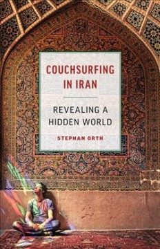 Couchsurfing in Iran : Revealing a Hidden World - Stephan; Mcintosh Orth