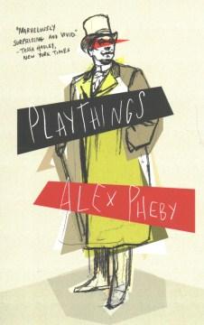 Playthings - Alex Pheby