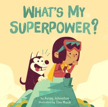 What's My Superpower? - Aviaq; MacK Johnston