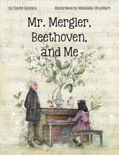 Mr. Mergler, Beethoven, and Me : Inspired by a True Story - David; Cinq-Mars Gutnick