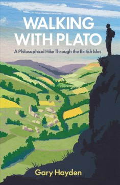 Walking with Plato : a philosophical hike through the British Isles - Gary Hayden