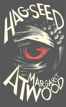 Hag-seed : The tempest retold / Margaret Atwood  - Margaret Atwood