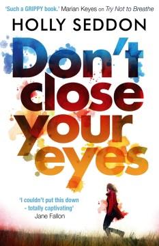 Don't Close Your Eyes. - Holly Seddon