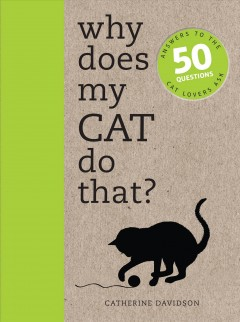 Why Does My Cat Do That? : Answers to the 50 Questions Cat Lovers Ask - Catherine Davidson