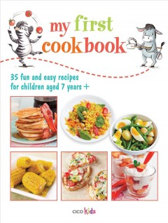 My first cookbook : 35 fun and easy recipes for children aged 7 years