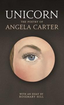 Unicorn : The Poetry of Angela Carter - Angela Carter