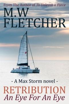 Retribution - An Eye for an Eye : A Max Storm novel - M. W Fletcher