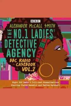 The No. 1 ladies' detective agency : BBC radio casebook. Alexander McCall Smith. Volume 2 - Alexander McCall Smith