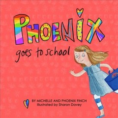 Phoenix goes to school : a story to support transgender and gender diverse children - Michelle Finch