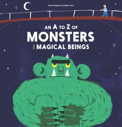 An A to Z of monsters and magical beings / illustrations by Rob Hodgson ; text by Aidan Onn - Aidan Onn