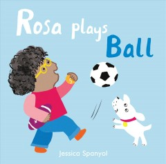 Rosa plays ball - Jessica Spanyol