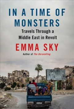 In a Time of Monsters : Travels Through a Middle East in Revolt - Emma Sky