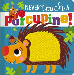 Never touch a porcupine - Rosie Greening