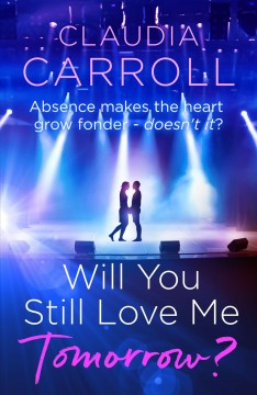 Will You Still Love Me Tomorrow? : Lose yourself in a fabulously entertaining and poignant love story - Claudia Carroll