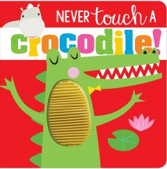 Never touch a crocodile! - Rosie Greening