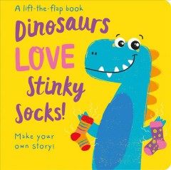 Dinosaurs love stinky socks : a lift-the-flap book - Jenny Copper