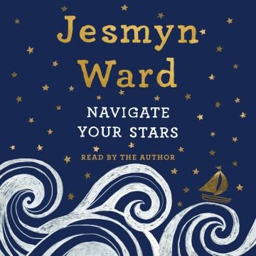 Navigate your stars - Jesmyn Ward