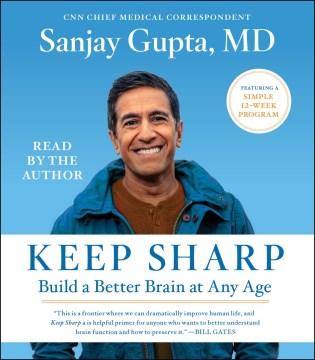 Keep sharp : build a better brain at any age - Sanjay Gupta